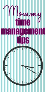 Mommy Time Management Tips