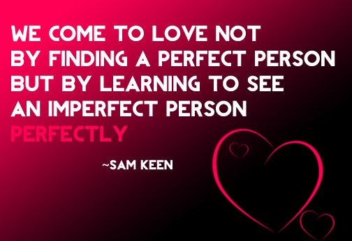 we come to love not by finding a perfect person but by learning to see imperfect person perfectly sam keen quote