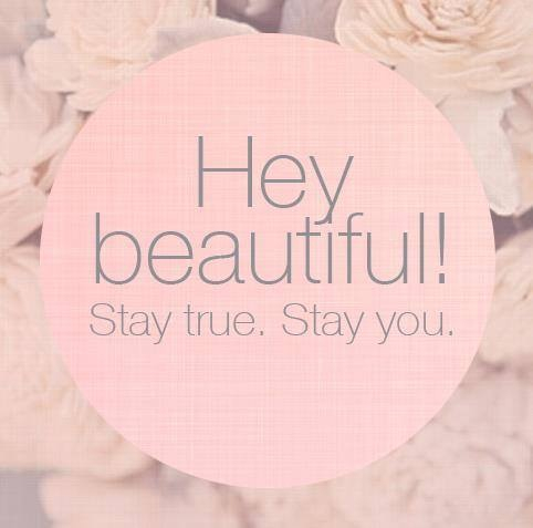 46976-Hey-Beautiful-Stay-True.-Stay-You