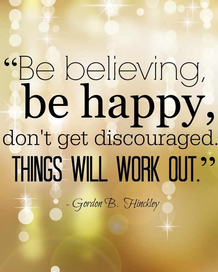 be-believing-be-happy-dont-get-discouraged-things-will-work-out-quotes-1868441935