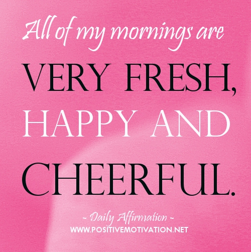 Daily-Affirmation-to-start-your-day-All-of-my-mornings-are-very-fresh-happy-and-cheerful (1)