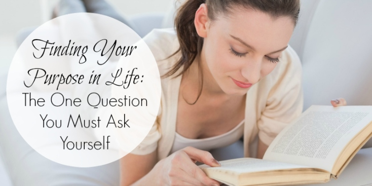 finding-your-purpose-in-life-the-one-question-you-must-ask-yourself